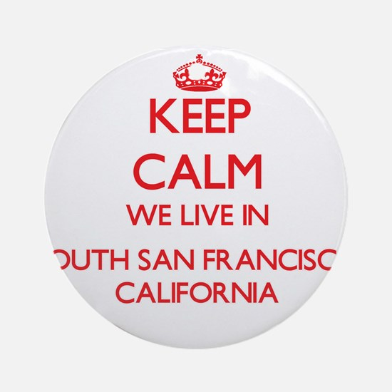 Keep calm we live in South San Fr Ornament (Round)