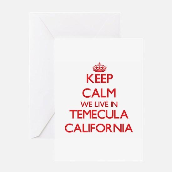 Keep calm we live in Temecula Calif Greeting Cards