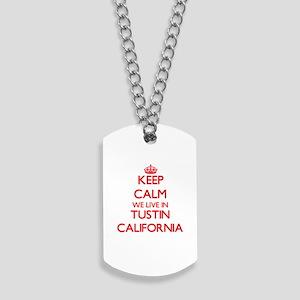 Keep calm we live in Tustin California Dog Tags