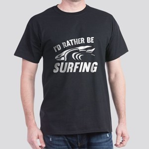 I'd Rather Be Surfing Dark T-Shirt