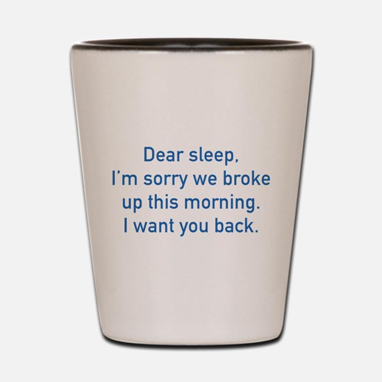 Dear Sleep Shot Glass