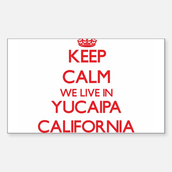 Keep calm we live in Yucaipa California Decal