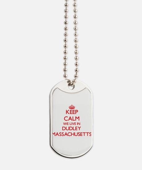 Keep calm we live in Dudley Massachusetts Dog Tags