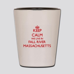 Keep calm we live in Fall River Massach Shot Glass