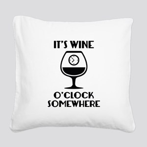 It's Wine O'Clock Somewhere Square Canvas Pillow
