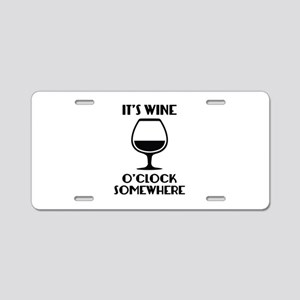 It's Wine O'Clock Somewhere Aluminum License Plate