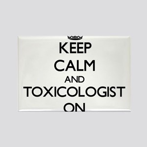 Keep Calm and Toxicologist ON Magnets