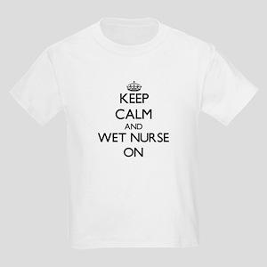 Keep Calm and Wet Nurse ON T-Shirt