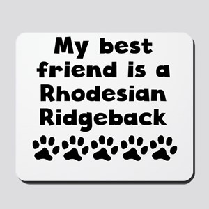 My Best Friend Is A Rhodesian Ridgeback Mousepad
