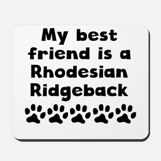 My Best Friend Is A Rhodesian Ridgeback Mousepad