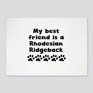 My Best Friend Is A Rhodesian Ridgeback 5'x7'Area