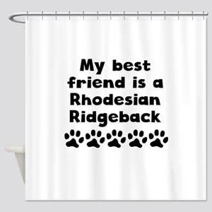My Best Friend Is A Rhodesian Ridgeback Shower Cur