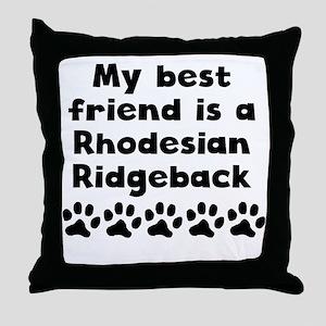 My Best Friend Is A Rhodesian Ridgeback Throw Pill