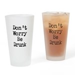 Dont Worry Be Drunk Drinking Glass