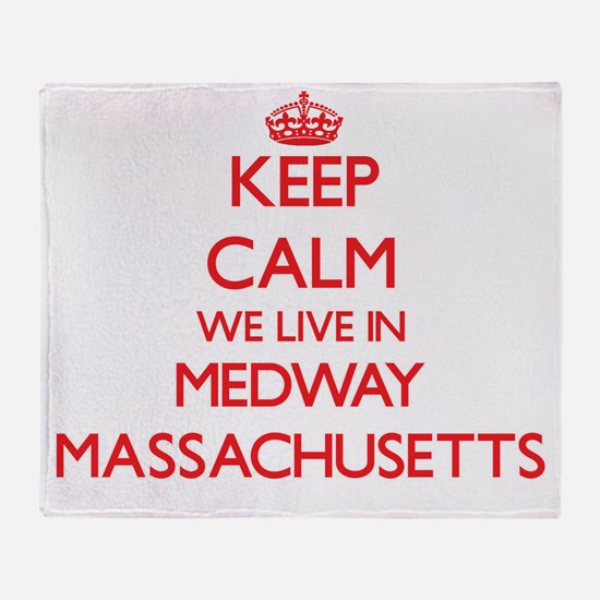 Keep calm we live in Medway Massachu Throw Blanket