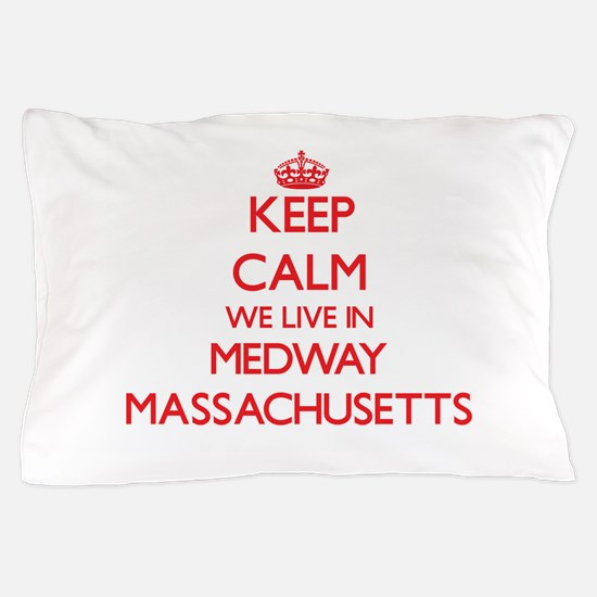 Keep calm we live in Medway Massachuse Pillow Case
