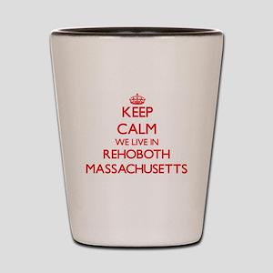 Keep calm we live in Rehoboth Massachus Shot Glass