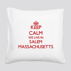 Keep calm we live in Salem Ma Square Canvas Pillow
