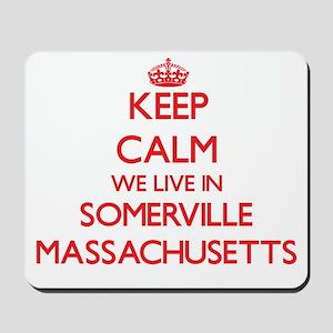 Keep calm we live in Somerville Massachu Mousepad