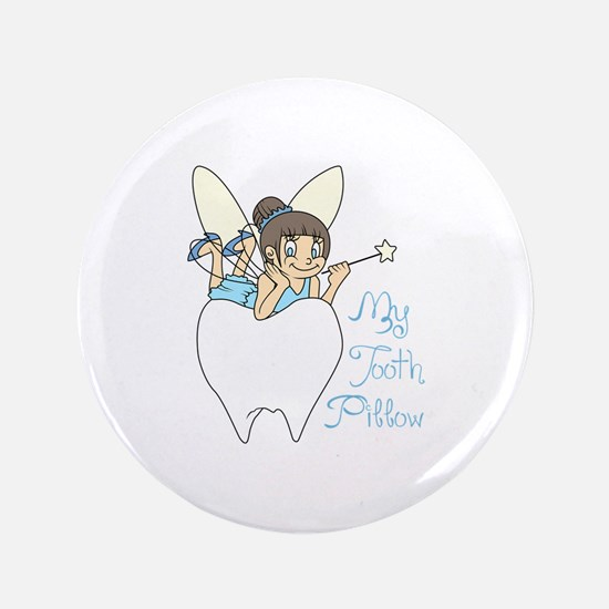 """MY TOOTH PILLOW 3.5"""" Button"""
