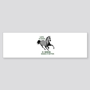 A HORSE MAKES LIFE GOOD Bumper Sticker
