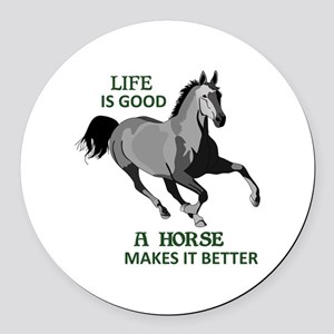 A HORSE MAKES LIFE GOOD Round Car Magnet