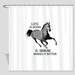 A HORSE MAKES LIFE GOOD Shower Curtain