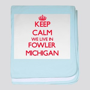Keep calm we live in Fowler Michigan baby blanket
