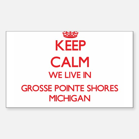 Keep calm we live in Grosse Pointe Shores Decal