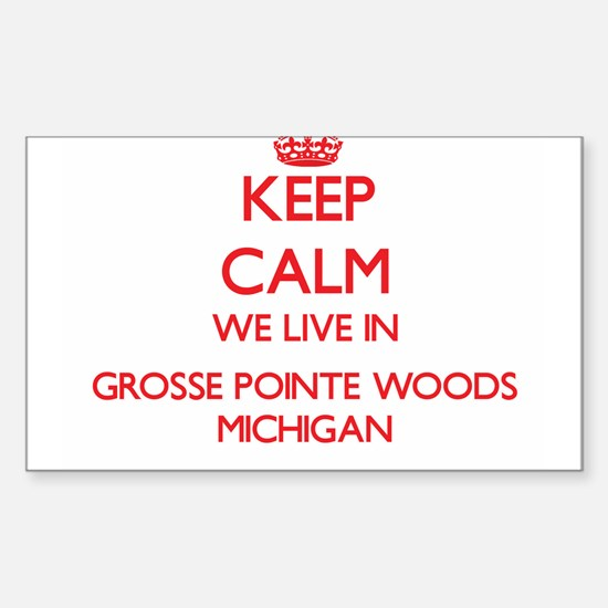 Keep calm we live in Grosse Pointe Woods M Decal