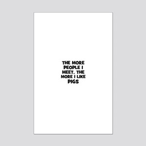 the more people I meet, the m Mini Poster Print