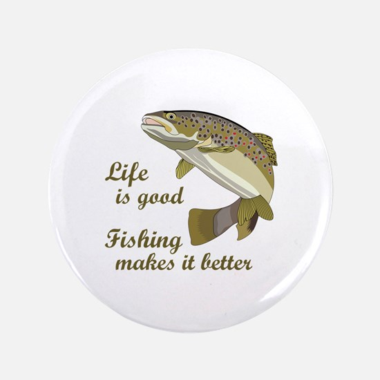 "FISHING IS BETTER 3.5"" Button"