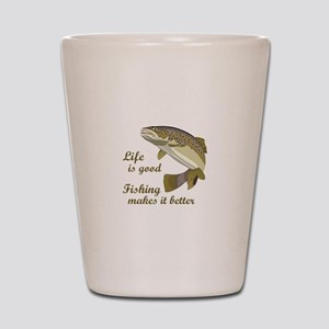 FISHING IS BETTER Shot Glass