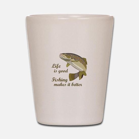 FISHING IS BETTER Shot Glass