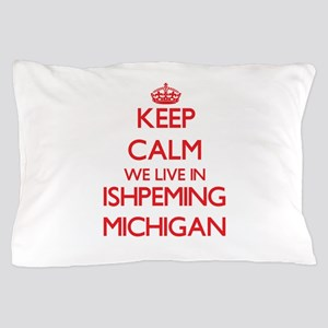 Keep calm we live in Ishpeming Michiga Pillow Case