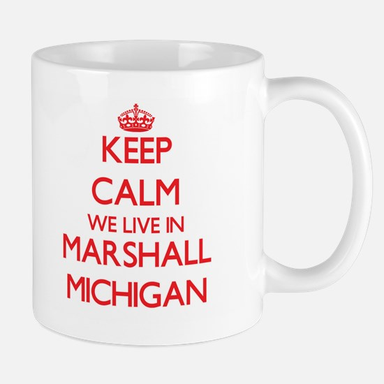 Keep calm we live in Marshall Michigan Mugs