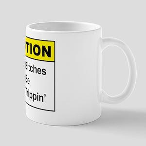 Funny - Bitches be trippin' Mug