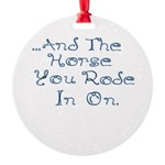 and the horse you rode in on Ornament