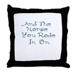 and the horse you rode in on Throw Pillow