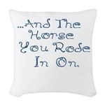 and the horse you rode in on Woven Throw Pillow