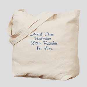 and the horse you rode in on Tote Bag