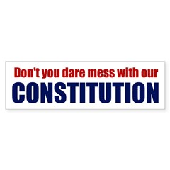 Don't mess with our Constitution (Bumper Sticker)