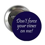 Don't force your views on me! (Button)