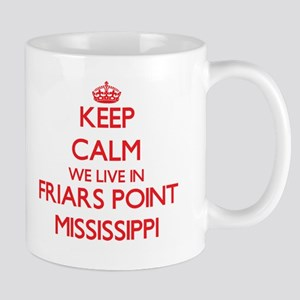 Keep calm we live in Friars Point Mississippi Mugs