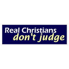 Real Christians don't judge. (Bumper Sticker)