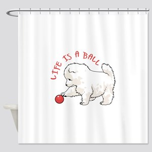 LIFE IS A BALL Shower Curtain