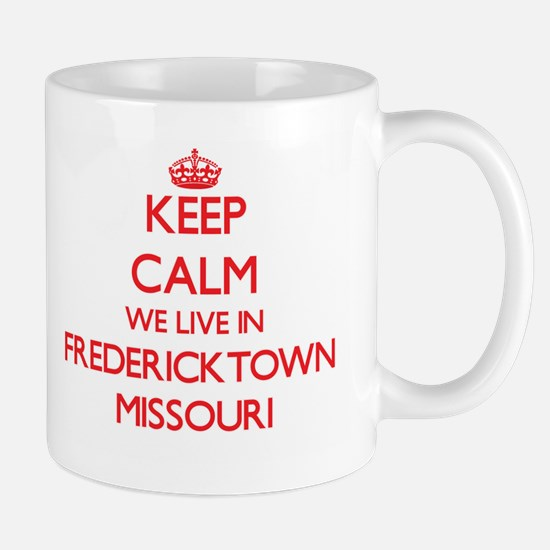 Keep calm we live in Fredericktown Missouri Mugs