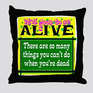 Good To Be Alive Throw Pillow