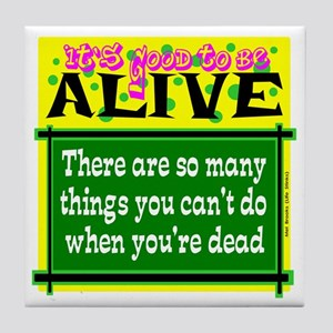 Good To Be Alive Tile Coaster