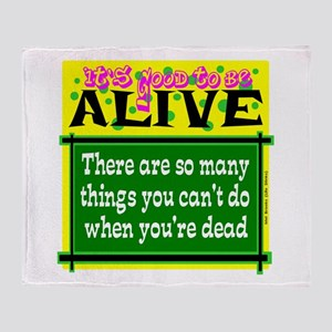 Good To Be Alive Throw Blanket